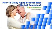 How To Delay Aging Process With Herbal Remedies?