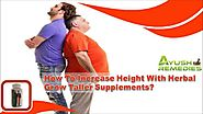 How To Increase Height With Herbal Grow Taller Supplements?