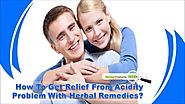 How To Get Relief From Acidity Problem With Herbal Remedies?