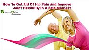 How To Get Rid Of Hip Pain And Improve Joint Flexibility In A Safe Manner?