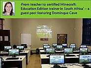 'From teacher to certified Minecraft: Education Edition trainer in South Africa' – a guest post featuring Dominque Cave