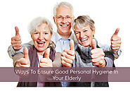 Ways To Ensure Good Personal Hygiene In Your Elderly