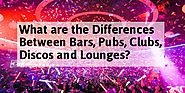 What are the differences between Bars, Pubs, Clubs, Discos and Lounges?