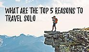 What are the Top 5 Reasons to Travel Solo?