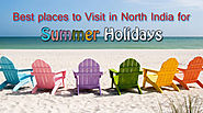 Best Places to Visit in North India for Summer Holidays -Help Traveler Online