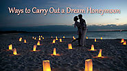 Ways to Carry Out a Dream Honeymoon -Help Traveler Online