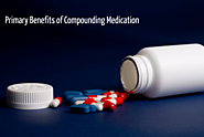 3 Primary Benefits of Compounding Medication