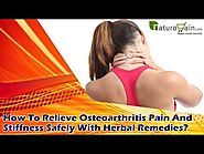 How To Relieve Osteoarthritis Pain And Stiffness Safely With Herbal Remedies?