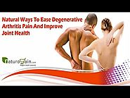 Natural Ways To Ease Degenerative Arthritis Pain And Improve Joint Health