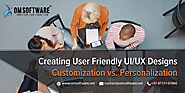 Creating User Friendly UI/UX Designs - Customization vs. Personalization