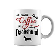 All I need is Coffee and my Dachshund