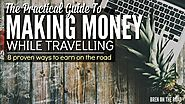 The Practical Guide To Making Money While Travelling - Bren on The Road