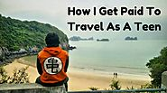 How To Make Money Traveling? How I Get Paid to Travel As A Teen
