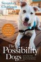 "The Possibility Dogs: What a Handful of ""Unadoptables"" Taught Me About Service, Hope, and Healing: Susannah Charleson..."