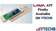 Lava A77 Launched: Price, Specification & More Firstly on YTECHB - YTECHB