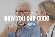 Getting Older: 4 Strategies on How You Can Cope with Aging