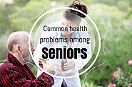 The 5 Common Health Problems Among Seniors