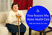 Three Reasons Why Home Health Care Will Not Work For You