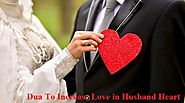 Dua To Increase Love in Husband Heart - Prayers To Get Husband Protection