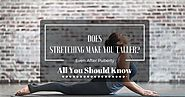 Does Stretching Make Sou Taller Even After Puberty? A Proper Guide.