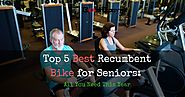 Top 5- The Best Recumbent Bike for Seniors 2017 Revealed