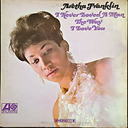 I Never Loved A Man The Way I Love You (Aretha Franklin)