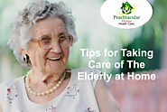 Tips for Taking Care of The Elderly at Home