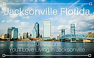 Moving to Jacksonville FL? 10 Reasons You'll Love Living in Jacksonville