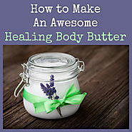 How to Make an Awesome Healing Body Butter