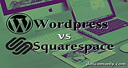 Wordpress vs Squarespace: Which One Is Better & Why? - Dot Com Only
