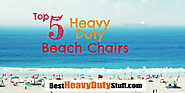 Top 5 Best Heavy Duty Beach Chairs -Best Heavy Duty Stuff