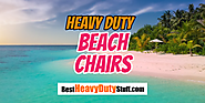 Heavy Duty Beach Chair Review and Sale - Best Heavy Duty Stuff