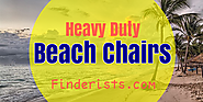 [2017] Heavy Duty Beach Chairs -Best Rated for the Money