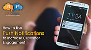 To Increase Customer Engagement utilize benefits of sending Push Notifications to your target audiences and improve y...
