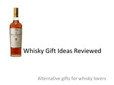 Whisky Gift Ideas Reviewed