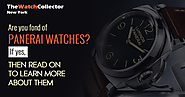 Are you fond of Panerai watches? If yes, then read on to learn more about them