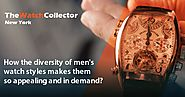 How the diversity of men's watch styles makes them so appealing and in demand?