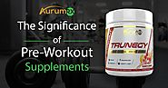The Significance of Pre-Workout Supplements For The Enthusiastic Bodybuilders