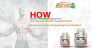 How Are Various Health Supplements Instrumental In Promoting Your Health?