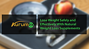 Lose Weight Safely and Effectively With Natural Weight Loss Supplements