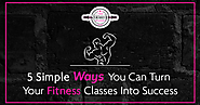 5 Simple Ways You Can Turn Your Fitness classes Into Success