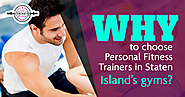 Why to choose Personal Fitness Trainers in Staten Island's gyms?