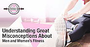 Understanding Great Misconceptions About Men and Women's Fitness