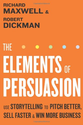 The Elements of Persuasion: Use Storytelling to Pitch Better, Sell Faster & Win More Business - Richard Maxwell, Robe...