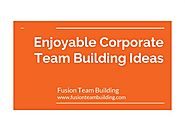Enjoyable Corporate Team Building Ideas - Fusionteambuilding