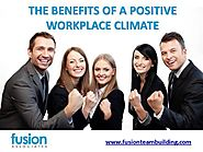 THE Benefits of a POSITIVE WORKPLACE CLIMATE