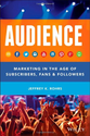 AUDIENCE: Marketing in the Age of Subscribers, Fans and Followers: Jeffrey K. Rohrs: 9781118732731: Amazon.com: Books