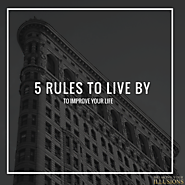 5 Rules To Live By To Improve Your Life - Break Your Illusions