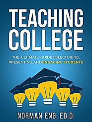 Teaching College: The Ultimate Guide to Lecturing, Presenting, and Engaging Students Paperback