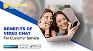 Benefits of Video Chat for Customer Service